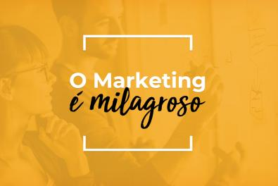O marketing é milagroso